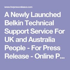 A Newly Launched Belkin Technical Support Service For UK and Australia People - For Press Release - Online Press Release Distribution Service