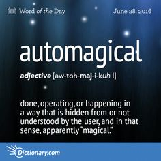 Dictionary.com's Word of the Day - automagical - (of a usually complicated technical or computer process) done,...