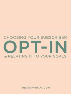 Choosing Your Opt-In & Relating It To Your Goals http://www.thecrownfox.com/blog/2015/11/7/choosing-your-opt-in-relating-it-to-your-goals