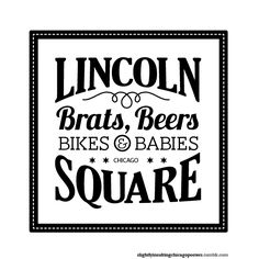 Lincoln Square: Brats, beers, bikes, and babies. (Slightly Insulting Chicago Neighborhood Posters)