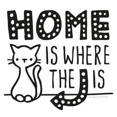 'Home is where the cat is' handmade, typographic quote by http://ankepanke.nl