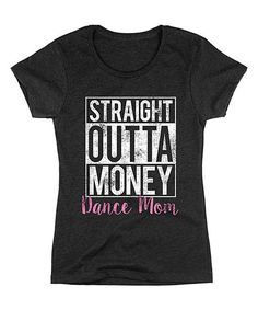 Look at this Black 'Straight Outta Money Dance Mom' Tee - Women on #zulily today!