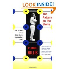 The Pattern On The Stone: The Simple Ideas That Make Computers Work (Science Masters): W. Daniel Hillis: 9780465025961: Amazon.com: Books