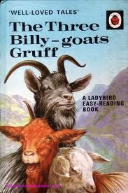 The Three billy-goats Gruff. Loved this book - had to play the oldest Billy Goat in the Prep class play.