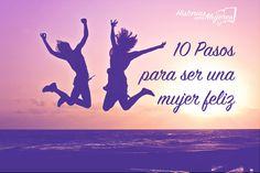 Quieres ser feliz? Esta guía te da 10 pasos para ser una mujer feliz. Cambios en aspectos internos y externos te ayudarán a ser la mujer que tú quieres.