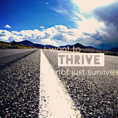 I want to thrive, not just survive. #quote