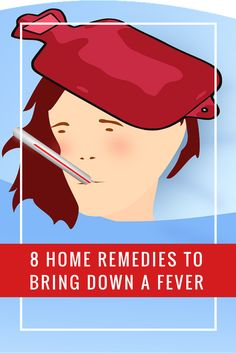 8 home remedies to bring down a fever - You'll want to print these out!