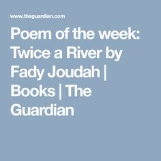 Poem of the week: Twice a River by Fady Joudah | Books | The Guardian
