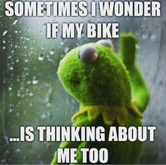 Sometimes I wonder if my bike is thinking about me too.
