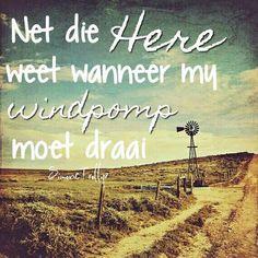 Net die Here weet wanneer my windpomp moet draai. Windmills, Afrikaans, Believe, Image, Wind Mills, Windmill