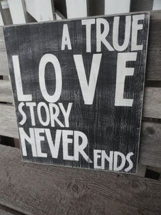 A True Love Story Never Ends Sign Home by SnickerDoodleSpokane, $49.95