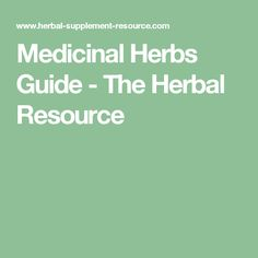 Medicinal Herbs Guide - The Herbal Resource