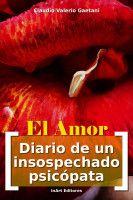 El Amor [Diario de un Insospechado Psicópata], an ebook by Claudio Valerio Gaetani at Smashwords