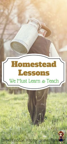 Homestead Lessons - the 14 skills we must learn and teach for the future of homesteading.