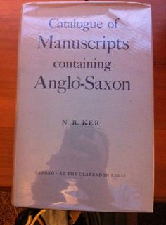 Catalogue of Anglo Saxon Manuscripts - Neil Ripley Ker.