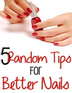 5 Random Tips for Better Nails - Interesting ideas!