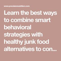 Learn the best ways to combine smart behavioral strategies with healthy junk food alternatives to control your cravings for good. Healthy Junk Food, Healthy Treats, Healthy Eating, Precision Nutrition, Unsweetened Almond Milk, Plain Greek Yogurt, Potato Chips, Frozen Yogurt, Eating Habits