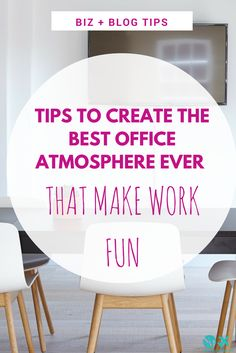 Tips to create the best office atmosphere ever - that make work fun #business #productivity #tips #smallbusiness #biz #blog #blogtips #money #finance #bloggers