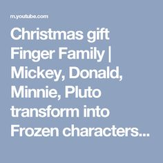Christmas gift Finger Family | Mickey, Donald, Minnie, Pluto transform into Frozen characters - YouTube