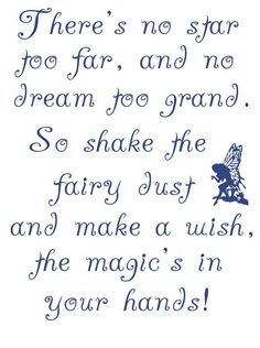 There's no star too far, and no dream too grand. So shake the fairy dust and make a wish. The magic is in your hands!