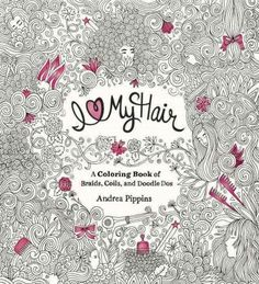 I Love My Hair: A Coloring Book of Braids, Coils, and Doodle Dos