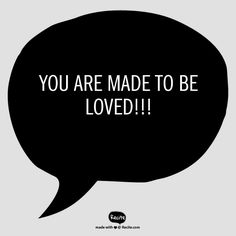 You are made to be loved!!! - Quote From Recite.com #RECITE #QUOTE