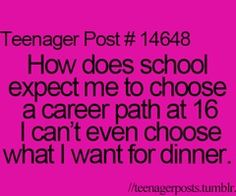 Teenager Post #14648  I'm not 16 I'm 11 And they still ask that question in school