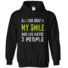 All I Care about is My Smile and like maybe 3 people –  T Shirt, Hoodie, Sweatshirts - hoodie for teens #tee #hoodie