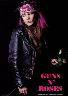 Guns N Roses ~ Axl Rose. There was a time that I thought this man was amazingly hot.