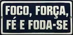 Sempre tenha fé e um na ponta da língua FODA-SE!