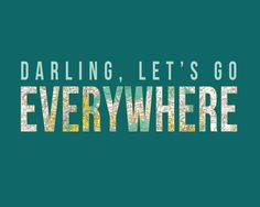"Travel feeds the soul. So, ""Darling, let's go EVERYWHERE"" :)"