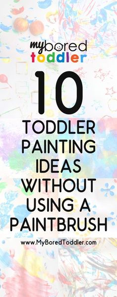 10 Toddler Painting Ideas WITHOUT using a paint brush. Toddler activities, Toddler crafts from http://www.MyBoredToddler.com