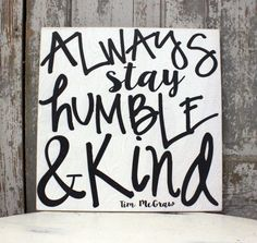 93ce1f581e7 Always Stay Humble and Kind Tim McGraw