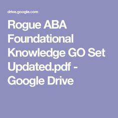 Rogue ABA Foundational Knowledge GO Set Updated.pdf - Google Drive