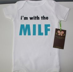 I'm With The Milf Super Funny Baby Onesie door ShopTheIttyBitty, $18,00 LOL this is so great