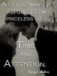 A Gentleman gives his guests two priceless gifts: Time and Attention. Gentleman Rules, Southern Gentleman, True Gentleman, Modern Gentleman, Great Quotes, Inspirational Quotes, Gentlemens Guide, Man Up, Way Of Life