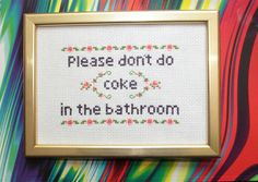 FINISHED Please don't do coke in the bathroom cross stitch design / no coke in the bathroom sign from FishyStitch on Etsy. Saved to Home.