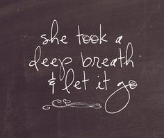 She took a deep breath and let it go.