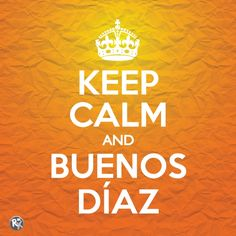 Keep Calm and BUENOS DÍAZ