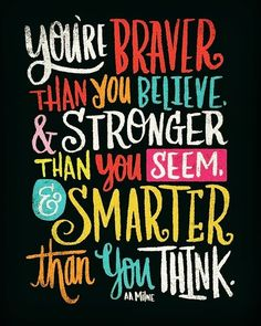 You're braver than you believe, & stronger than you seem, & smarter than you think. Love Your Parents Quotes, One Love Quotes, Sayings About Love, Daughter Love Quotes, Your Amazing Quotes, Quotes To Live By, Awesome Quotes, Best Positive Quotes, One Line Inspirational Quotes