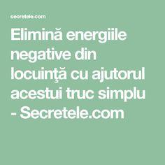 Elimină energiile negative din locuinţă cu ajutorul acestui truc simplu - Secretele.com