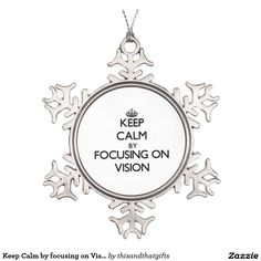 Keep Calm by focusing on Vision Snowflake Pewter Christmas Ornament
