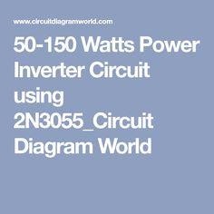 50-150 Watts Power Inverter Circuit using 2N3055_Circuit Diagram World