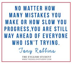 Don't get discouraged. You're getting somewhere just by trying!  www.theenglishstudent.com