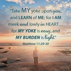 """""""""""Take my yoke upon you, and learn of me; for I am meek and lowly in heart.for My yoke is easy, and My burden is light. Jesse Duplantis Ministries, Special Friend Quotes, Be Not Dismayed, King James Bible Verses, Scripture Quotes, Scriptures, God Loves You, Praise The Lords, Humility"""