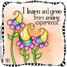 Not every experience we have in life is good, but even if it's not we can always learn and grow from it. Positive Phrases, Positive Quotes, Positive Affirmations, Art Quotes, Inspirational Quotes, Motivational Messages, Flower Doodles, Art Journal Pages, Art Journals