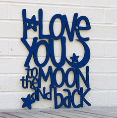 """A perfect piece for your little one's nursery or playroom, or anywhere you want to remind your sweetie """"I love you to the moon and back"""". Comes in many colors. See below. Cut from sturdy, carpenter-gr"""