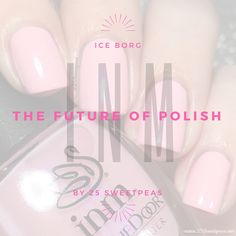 INM Future of Polish Ice Borg Swatch and Review!