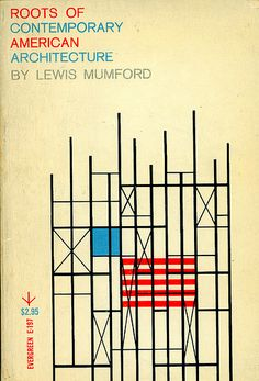 Roots of Contemporary American Architecture by Lewis Mumford. Grove Press, 1959. Evergreen E-197. Cover design by Roy Kuhlman. www.roykuhlman.com