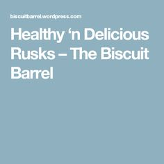 Healthy 'n Delicious Rusks – The Biscuit Barrel